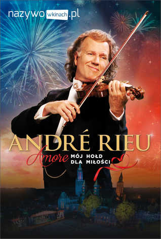 Andre Rieu - Amore - Mój hołd dla miłości